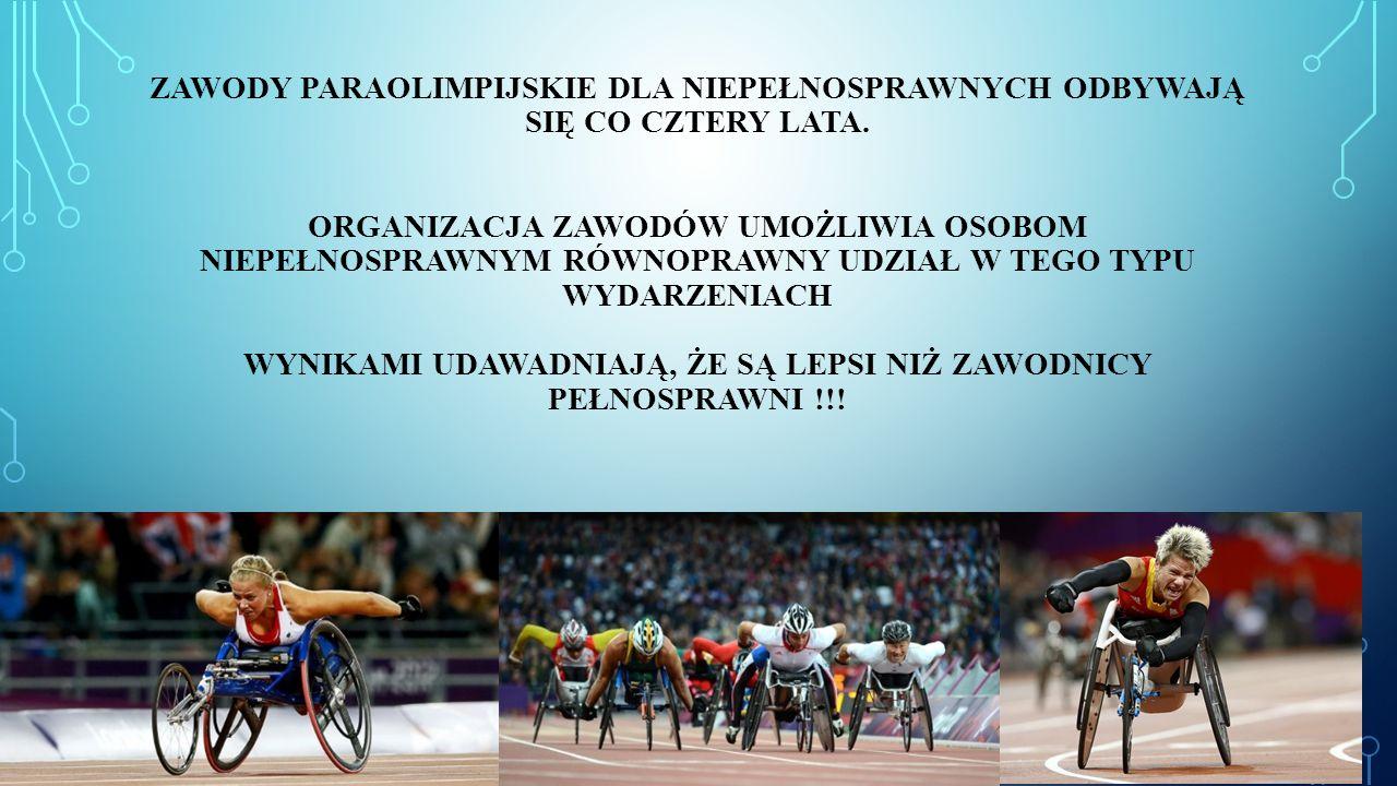 zawody paraolimpijskie dla niepełnosprawnych odbywają się co cztery lata.