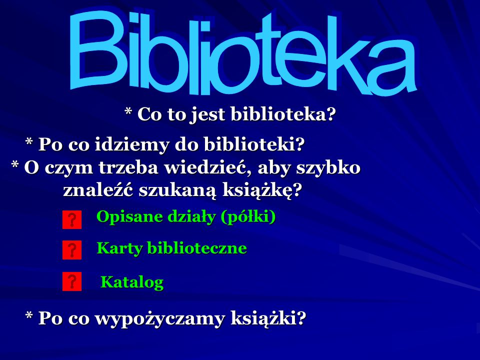Biblioteka * Co to jest biblioteka * Po co idziemy do biblioteki