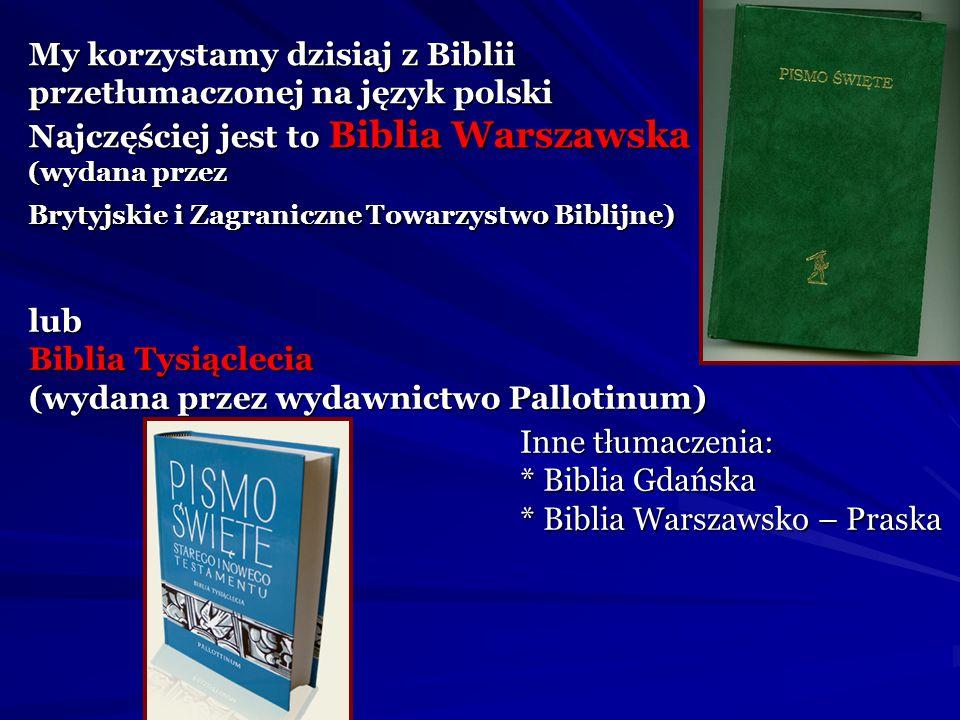 My korzystamy dzisiaj z Biblii przetłumaczonej na język polski
