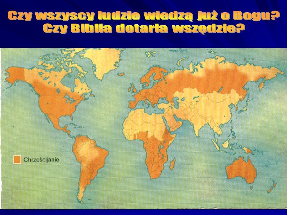 Czy wszyscy ludzie wiedzą już o Bogu Czy Biblia dotarła wszędzie