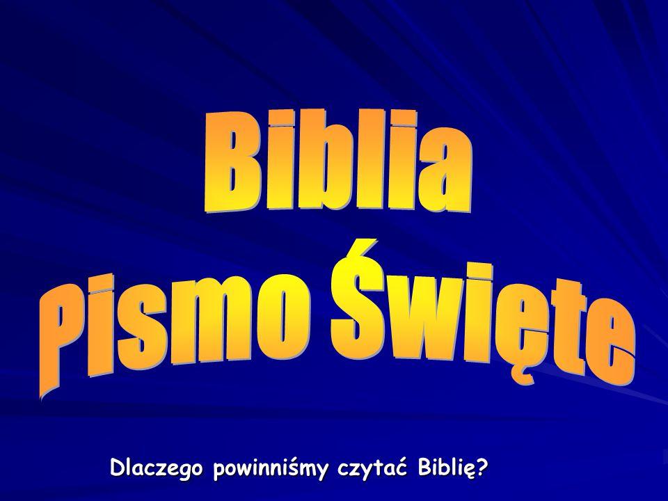 Biblia Pismo Święte Zajrzeć: Dlaczego powinniśmy czytać Biblię