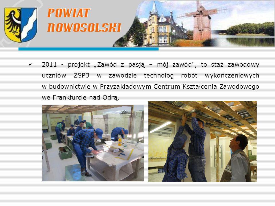"""2011 - projekt """"Zawód z pasją – mój zawód , to staż zawodowy uczniów ZSP3 w zawodzie technolog robót wykończeniowych w budownictwie w Przyzakładowym Centrum Kształcenia Zawodowego we Frankfurcie nad Odrą."""