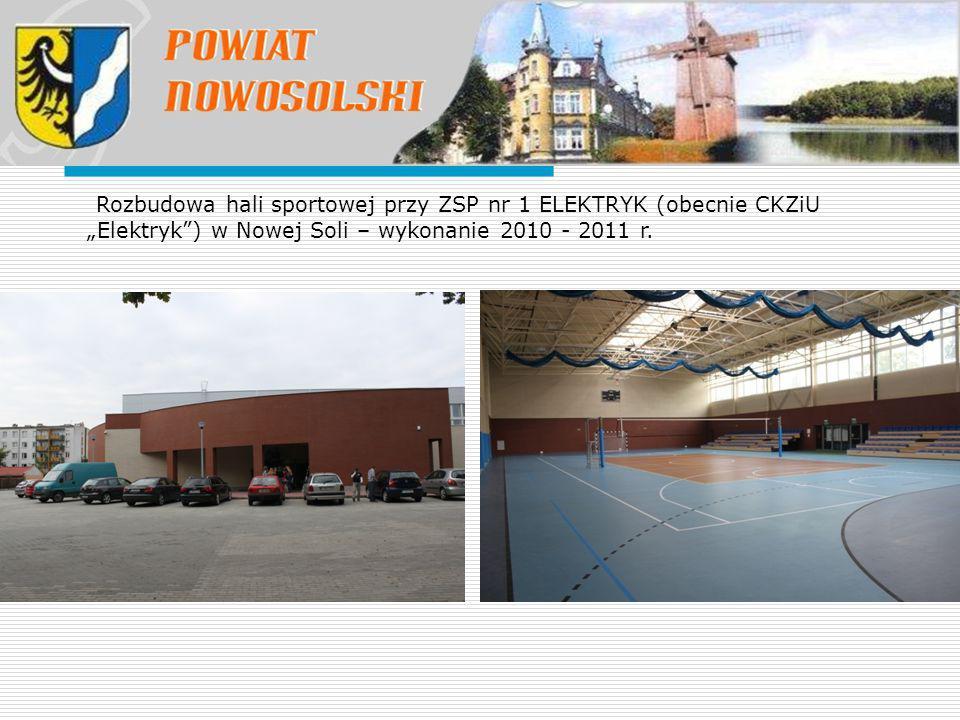 """Rozbudowa hali sportowej przy ZSP nr 1 ELEKTRYK (obecnie CKZiU """"Elektryk ) w Nowej Soli – wykonanie 2010 - 2011 r."""