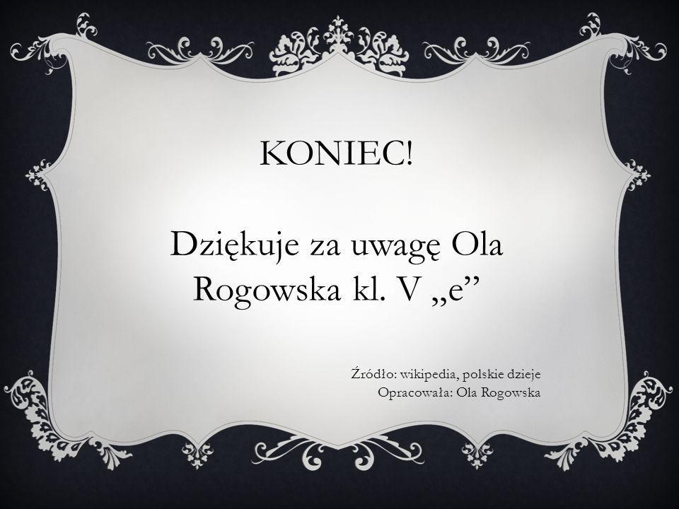 """Dziękuje za uwagę Ola Rogowska kl. V """"e"""