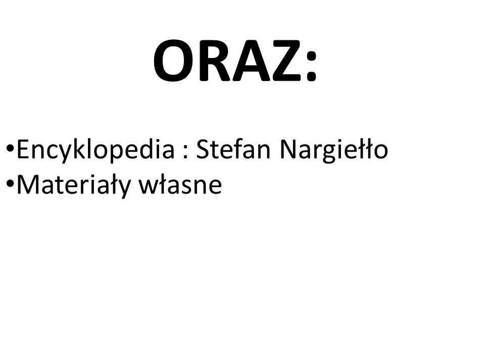 ORAZ: Encyklopedia : Stefan Nargiełło Materiały własne