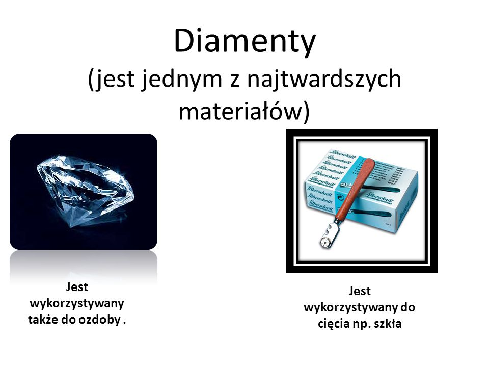 Diamenty (jest jednym z najtwardszych materiałów)