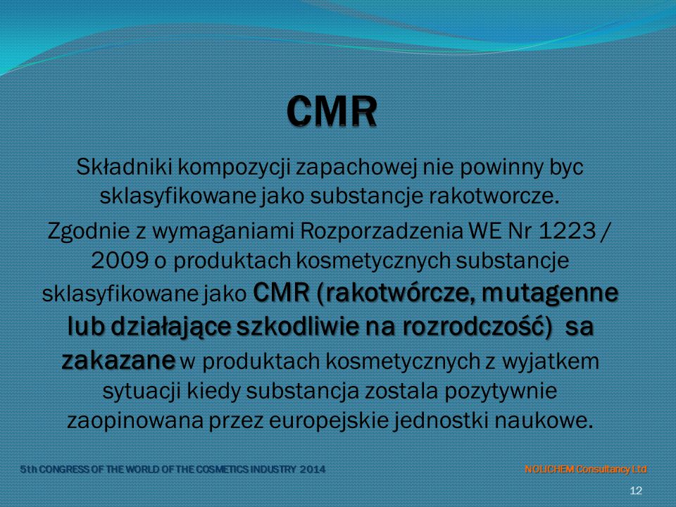 CMR Składniki kompozycji zapachowej nie powinny byc sklasyfikowane jako substancje rakotworcze.