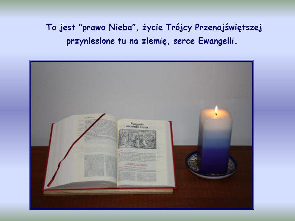 To jest prawo Nieba , życie Trójcy Przenajświętszej przyniesione tu na ziemię, serce Ewangelii.