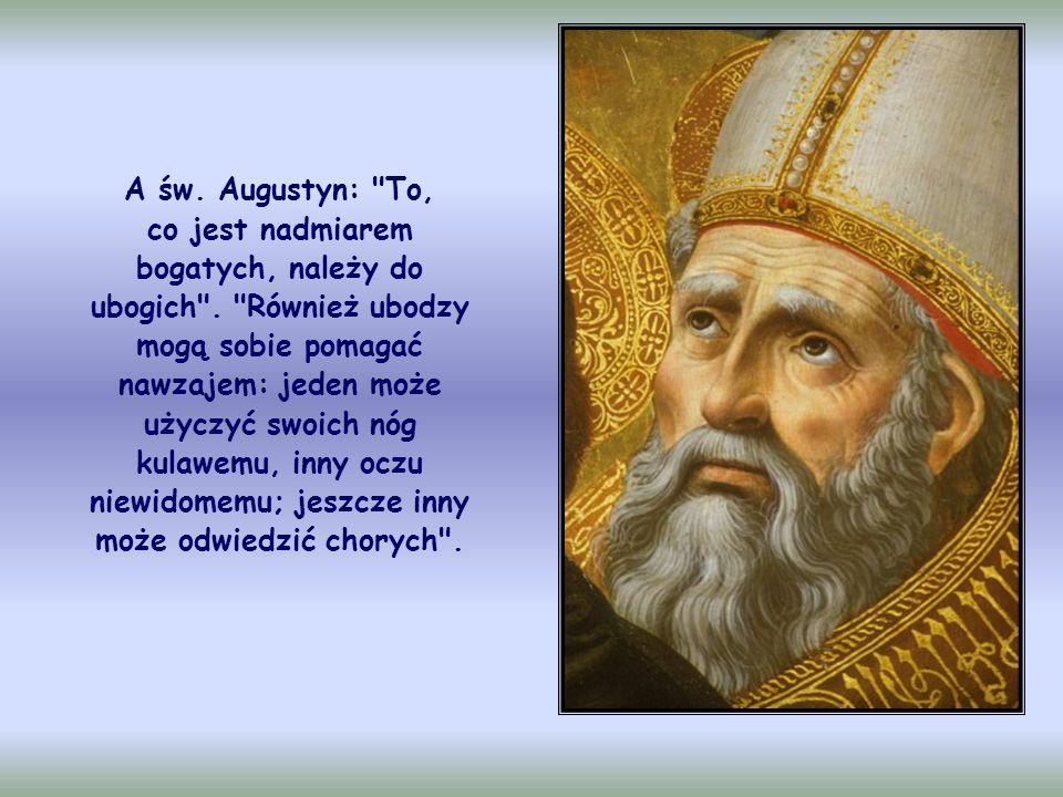A św. Augustyn: To, co jest nadmiarem bogatych, należy do ubogich