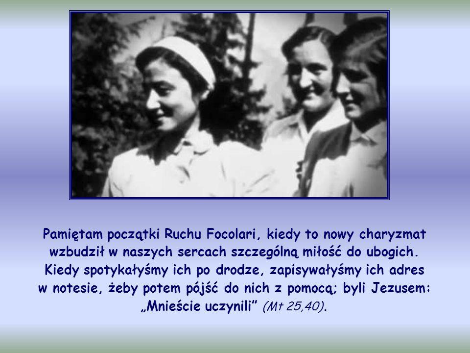 Pamiętam początki Ruchu Focolari, kiedy to nowy charyzmat wzbudził w naszych sercach szczególną miłość do ubogich.