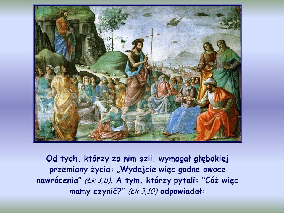 """Od tych, którzy za nim szli, wymagał głębokiej przemiany życia: """"Wydajcie więc godne owoce nawrócenia (Łk 3,8)."""