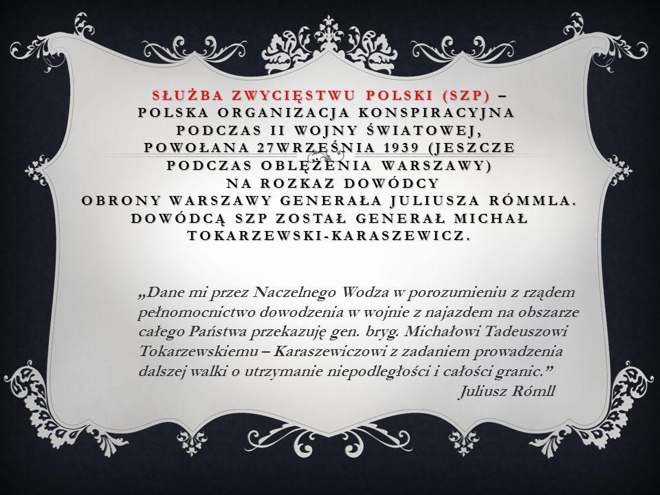 Służba Zwycięstwu Polski (SZP) – polska organizacja konspiracyjna podczas II wojny światowej, Powołana 27września 1939 (jeszcze podczas oblężenia Warszawy) na rozkaz dowódcy obrony Warszawy generała Juliusza Rómmla. Dowódcą SZP został generał Michał Tokarzewski-Karaszewicz.