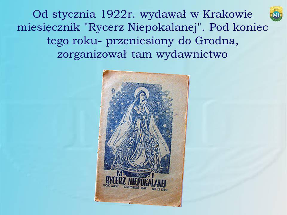 Od stycznia 1922r. wydawał w Krakowie miesięcznik Rycerz Niepokalanej .