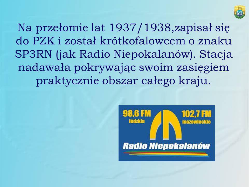 Na przełomie lat 1937/1938,zapisał się do PZK i został krótkofalowcem o znaku SP3RN (jak Radio Niepokalanów).