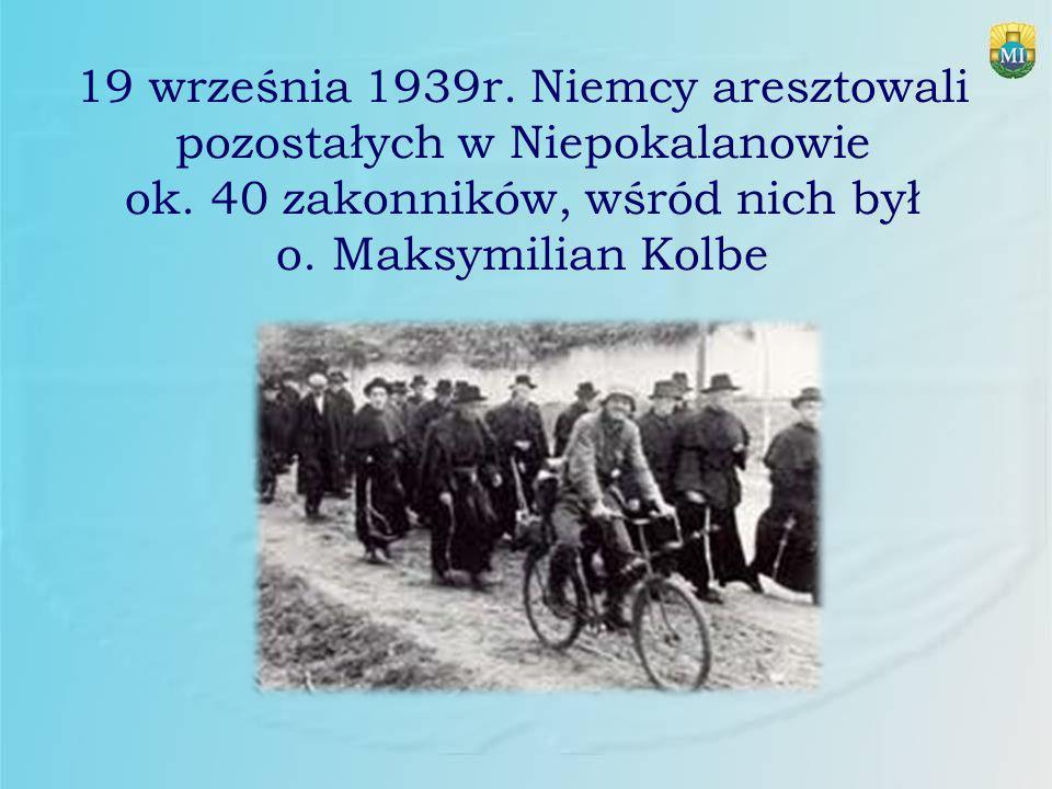 19 września 1939r. Niemcy aresztowali pozostałych w Niepokalanowie ok