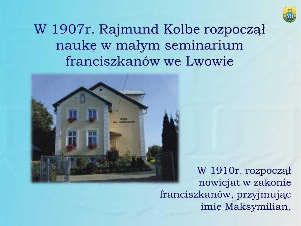 W 1907r. Rajmund Kolbe rozpoczął naukę w małym seminarium franciszkanów we Lwowie