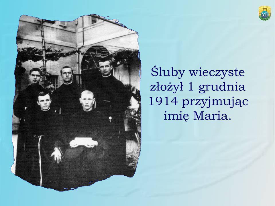 Śluby wieczyste złożył 1 grudnia 1914 przyjmując imię Maria.