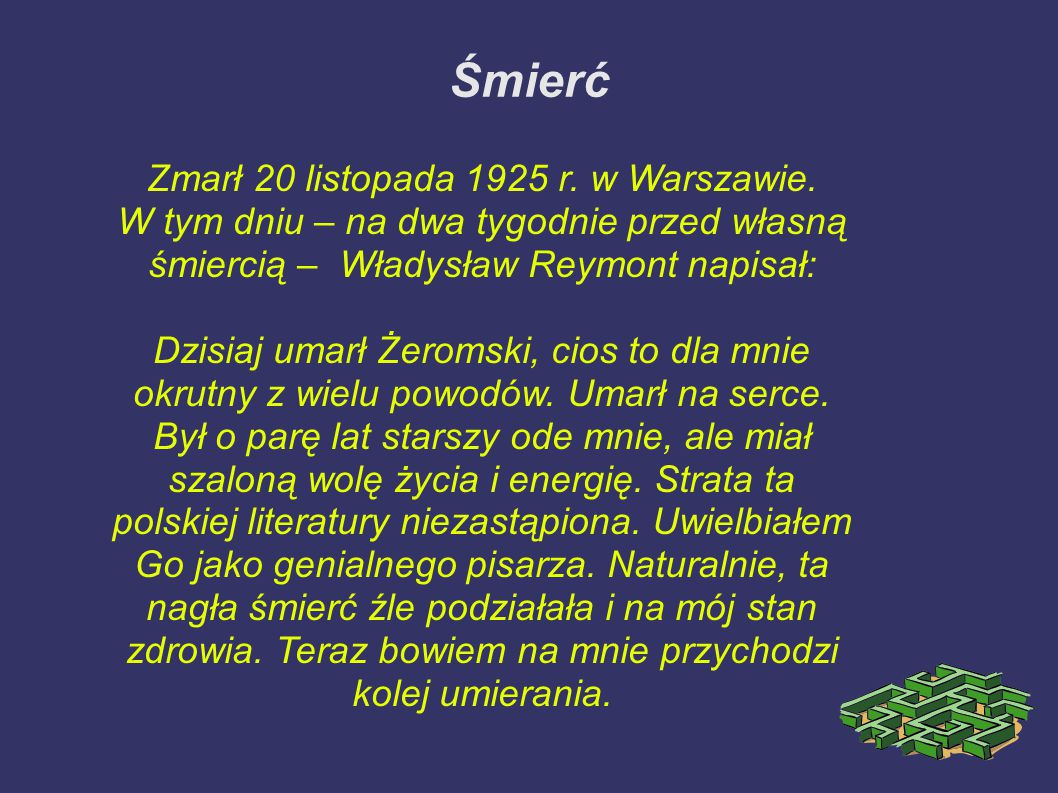 Śmierć Zmarł 20 listopada 1925 r. w Warszawie. W tym dniu – na dwa tygodnie przed własną śmiercią – Władysław Reymont napisał: