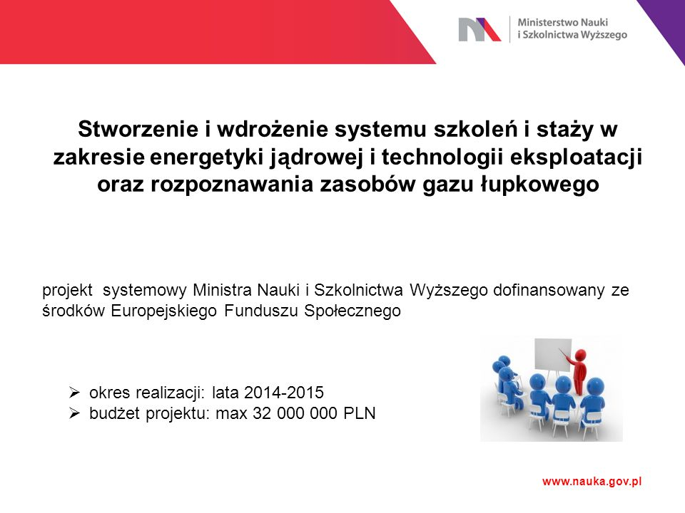 Stworzenie i wdrożenie systemu szkoleń i staży w zakresie energetyki jądrowej i technologii eksploatacji oraz rozpoznawania zasobów gazu łupkowego