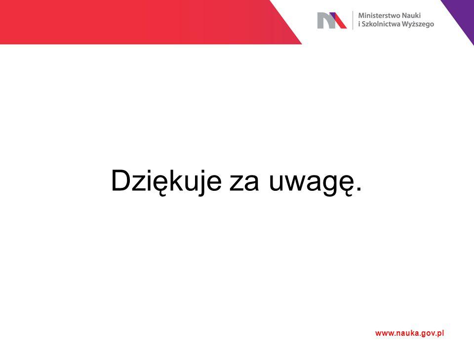 Dziękuje za uwagę. www.nauka.gov.pl