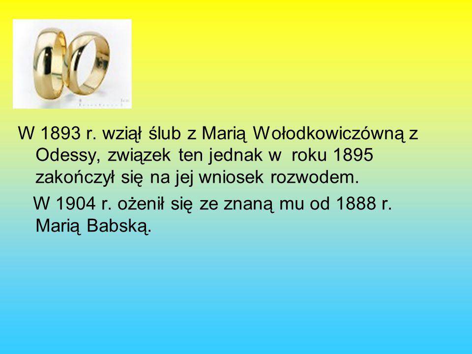 W 1893 r. wziął ślub z Marią Wołodkowiczówną z Odessy, związek ten jednak w roku 1895 zakończył się na jej wniosek rozwodem.