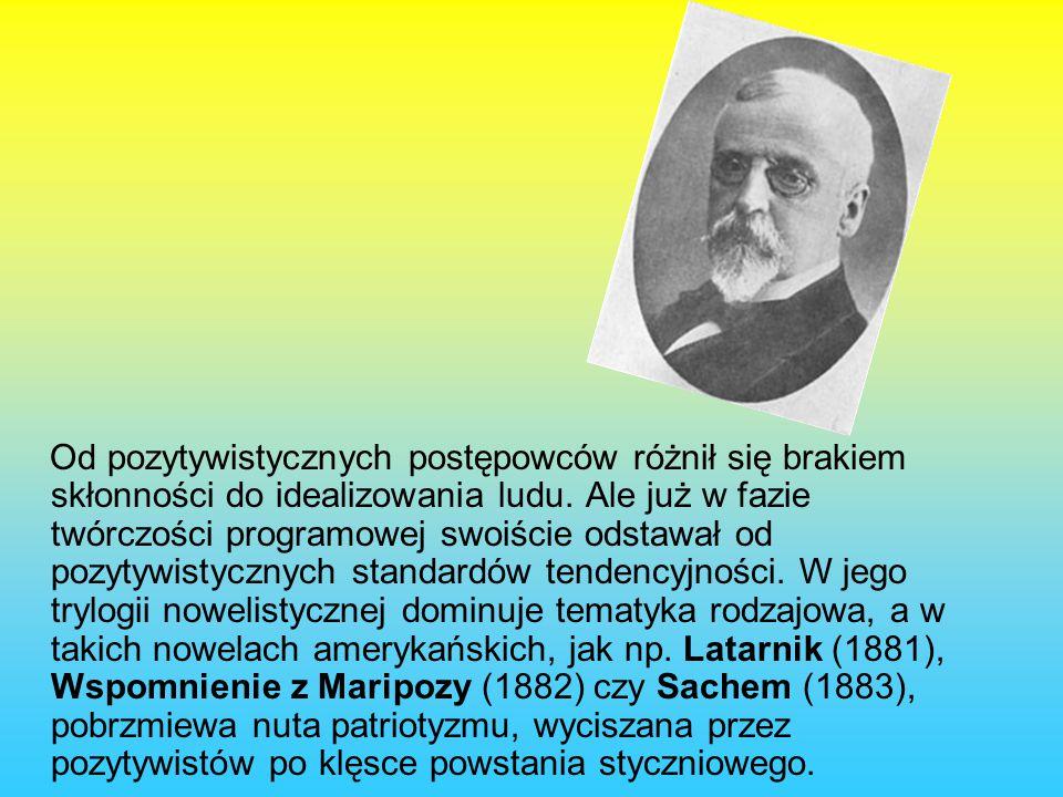 Od pozytywistycznych postępowców różnił się brakiem skłonności do idealizowania ludu.