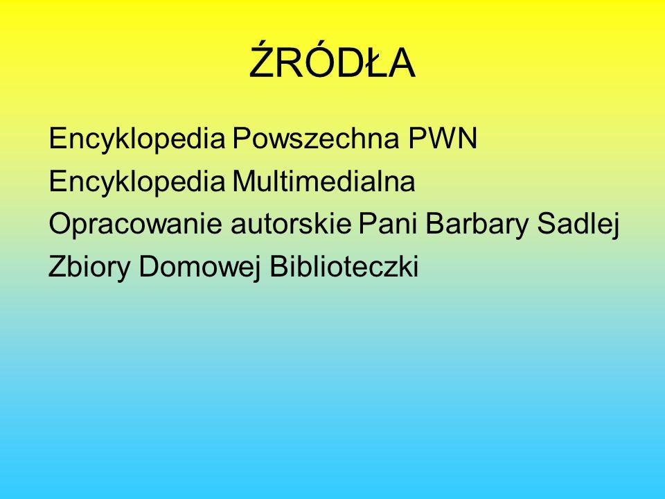 ŹRÓDŁA Encyklopedia Powszechna PWN Encyklopedia Multimedialna