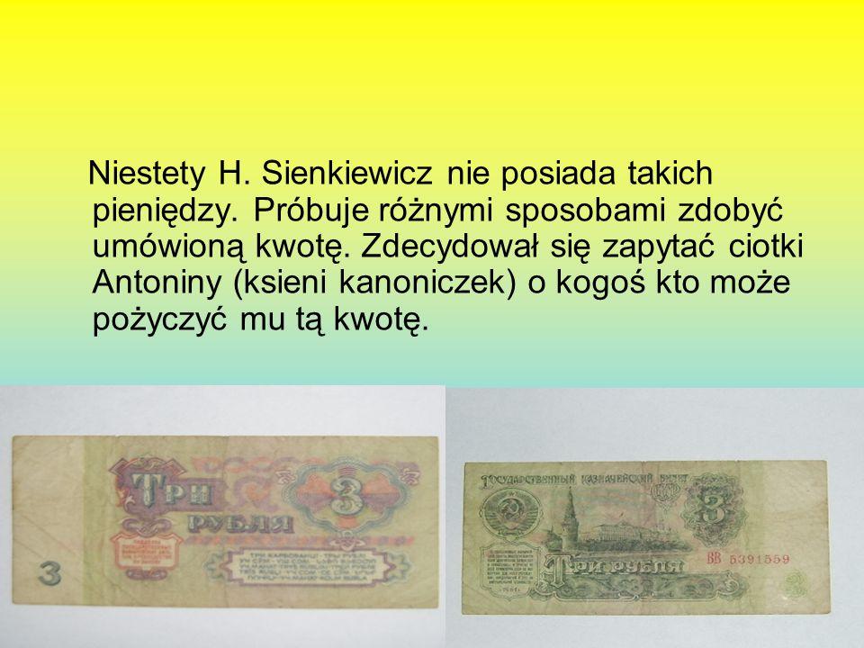 Niestety H. Sienkiewicz nie posiada takich pieniędzy