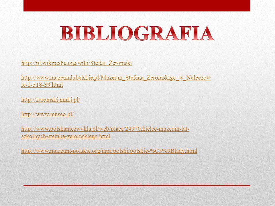 BIBLIOGRAFIA http://pl.wikipedia.org/wiki/Stefan_Żeromski