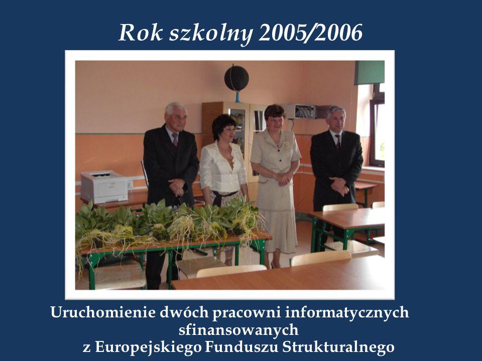Rok szkolny 2005/2006 Uruchomienie dwóch pracowni informatycznych sfinansowanych z Europejskiego Funduszu Strukturalnego.