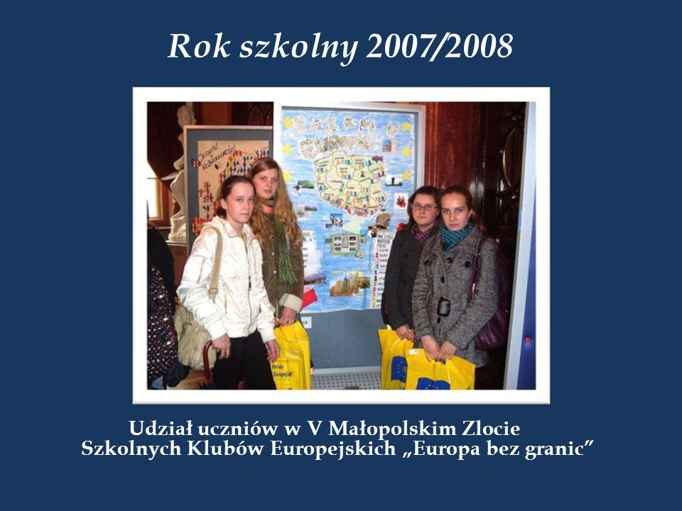 """Rok szkolny 2007/2008 Udział uczniów w V Małopolskim Zlocie Szkolnych Klubów Europejskich """"Europa bez granic"""