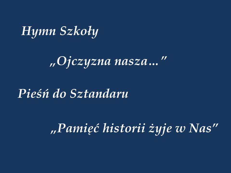 """Hymn Szkoły """"Ojczyzna nasza… Pieśń do Sztandaru """"Pamięć historii żyje w Nas"""