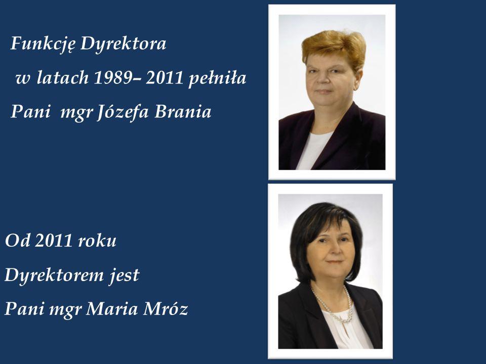 Funkcję Dyrektora w latach 1989– 2011 pełniła Pani mgr Józefa Brania