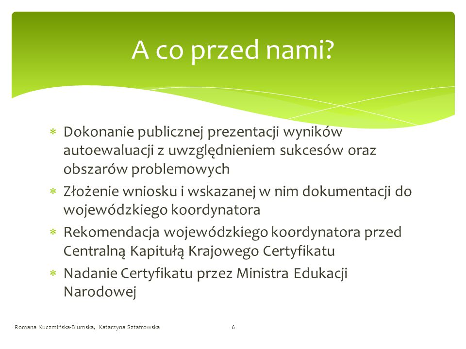 A co przed nami Dokonanie publicznej prezentacji wyników autoewaluacji z uwzględnieniem sukcesów oraz obszarów problemowych.