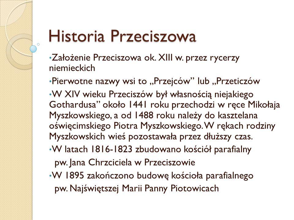 """Historia Przeciszowa Założenie Przeciszowa ok. XIII w. przez rycerzy niemieckich. Pierwotne nazwy wsi to """"Przejców lub """"Przeticzów."""