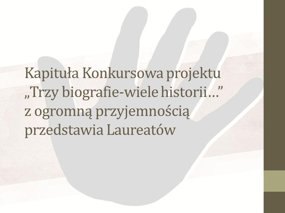 """Kapituła Konkursowa projektu """"Trzy biografie-wiele historii… z ogromną przyjemnością przedstawia Laureatów"""