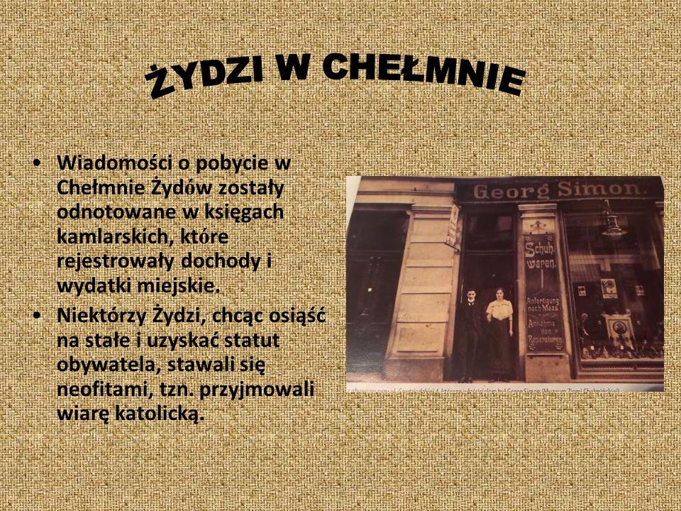 ŻYDZI W CHEŁMNIE Wiadomości o pobycie w Chełmnie Żydów zostały odnotowane w księgach kamlarskich, które rejestrowały dochody i wydatki miejskie.
