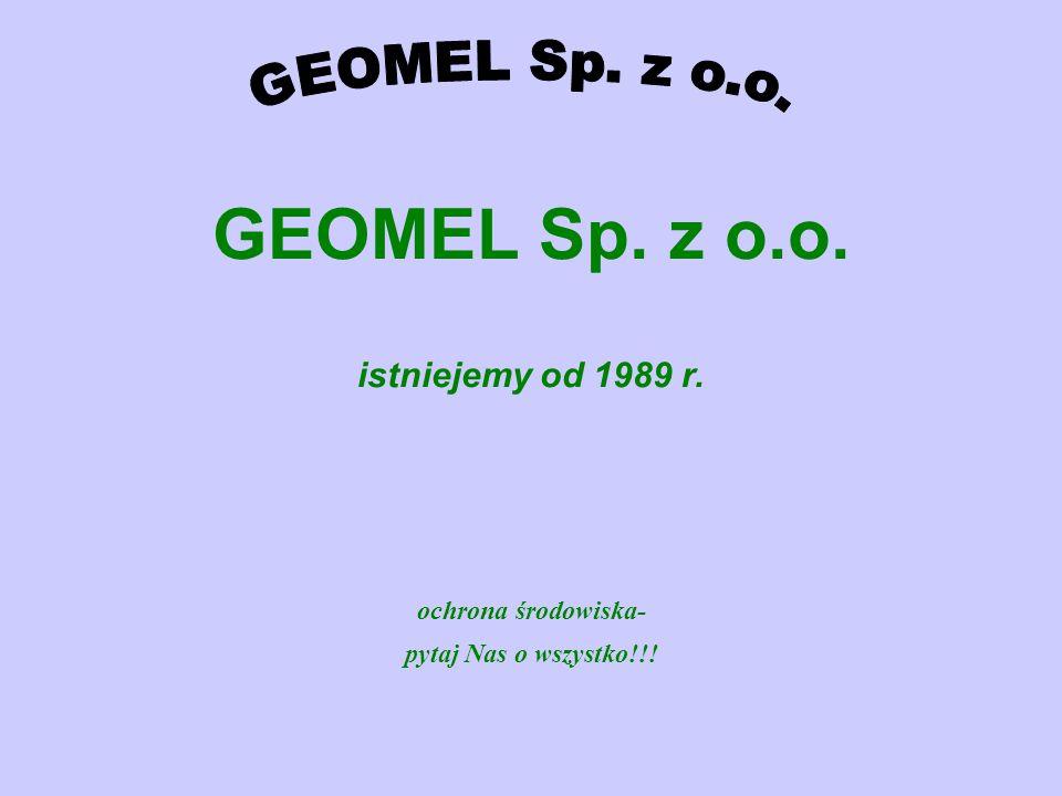 GEOMEL Sp. z o.o. istniejemy od 1989 r.