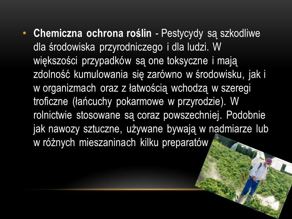 Chemiczna ochrona roślin - Pestycydy są szkodliwe dla środowiska przyrodniczego i dla ludzi.