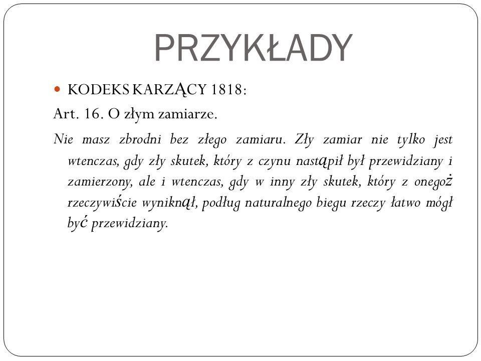 PRZYKŁADY KODEKS KARZĄCY 1818: Art. 16. O złym zamiarze.