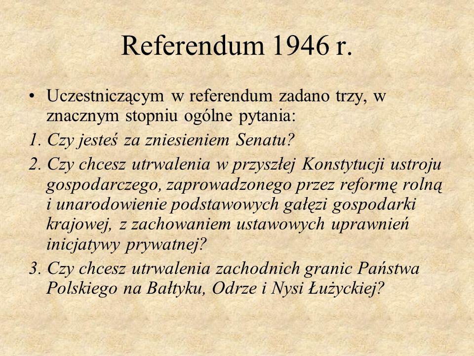 Referendum 1946 r. Uczestniczącym w referendum zadano trzy, w znacznym stopniu ogólne pytania: 1. Czy jesteś za zniesieniem Senatu
