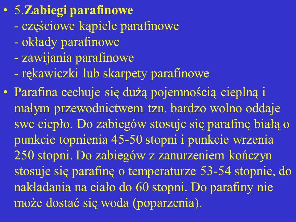 5.Zabiegi parafinowe - częściowe kąpiele parafinowe - okłady parafinowe - zawijania parafinowe - rękawiczki lub skarpety parafinowe
