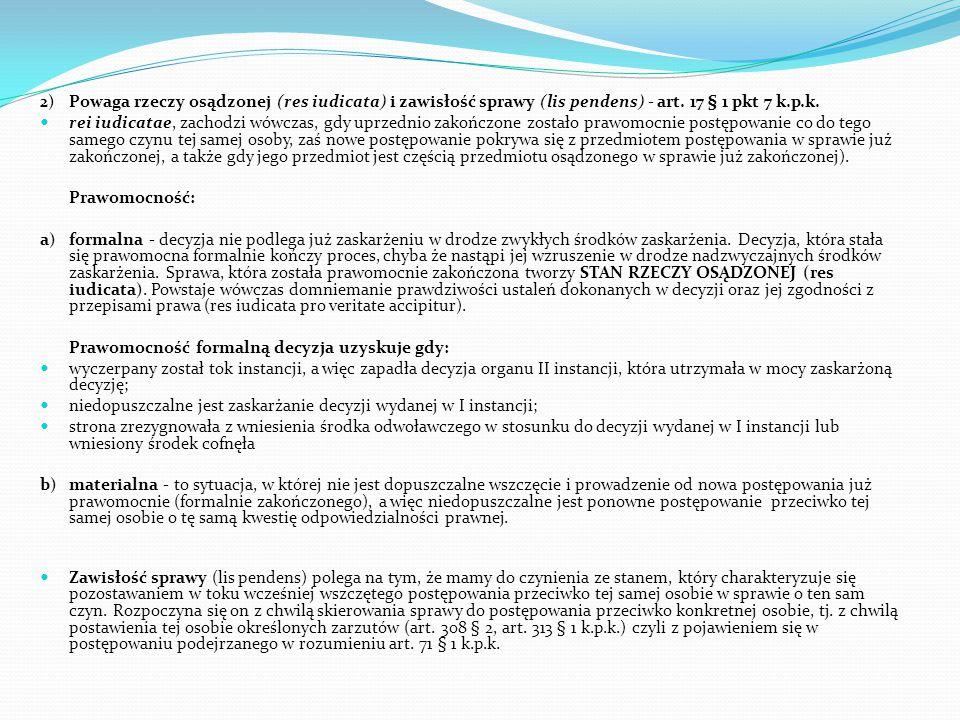 2) Powaga rzeczy osądzonej (res iudicata) i zawisłość sprawy (lis pendens) - art. 17 § 1 pkt 7 k.p.k.