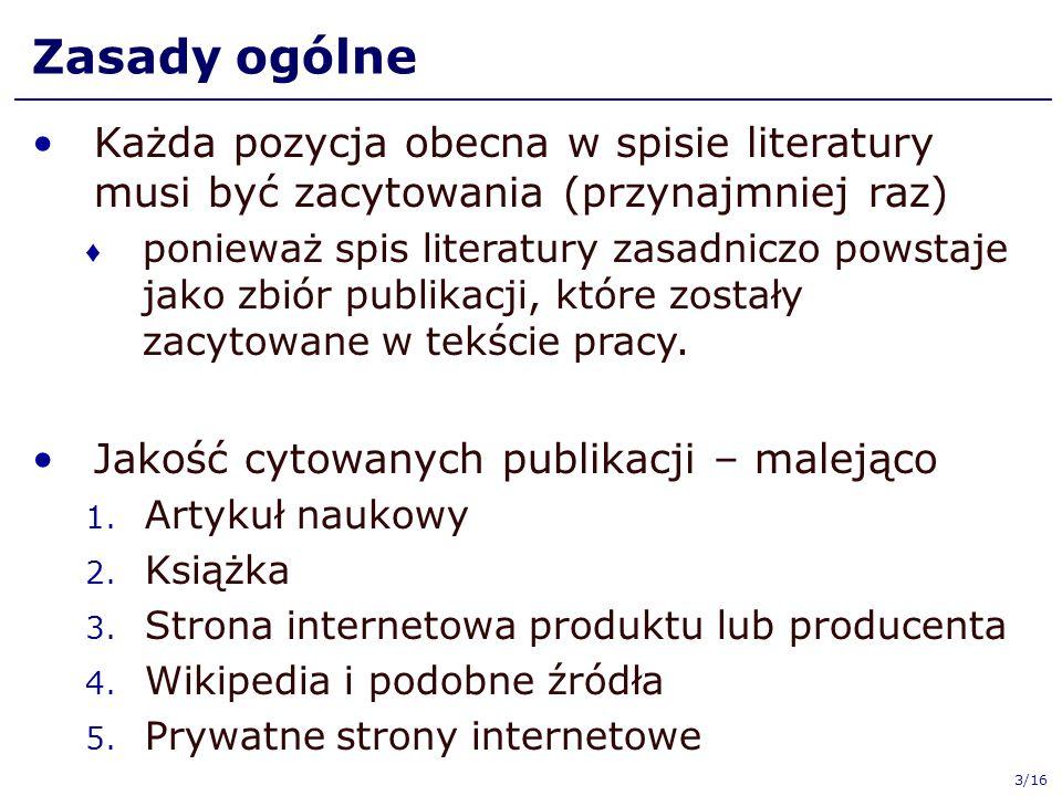 Zasady ogólne Każda pozycja obecna w spisie literatury musi być zacytowania (przynajmniej raz)