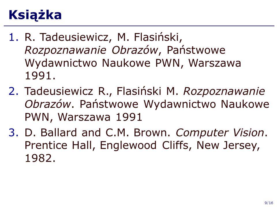 Książka R. Tadeusiewicz, M. Flasiński, Rozpoznawanie Obrazów, Państwowe Wydawnictwo Naukowe PWN, Warszawa 1991.