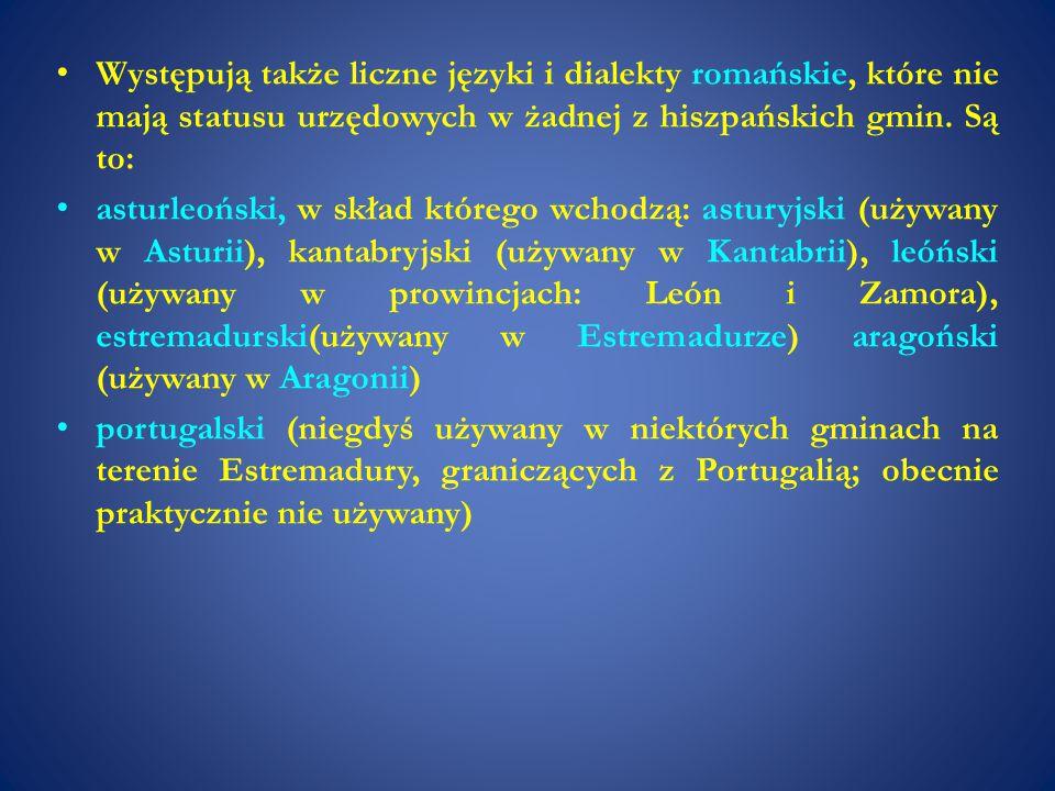 Występują także liczne języki i dialekty romańskie, które nie mają statusu urzędowych w żadnej z hiszpańskich gmin. Są to: