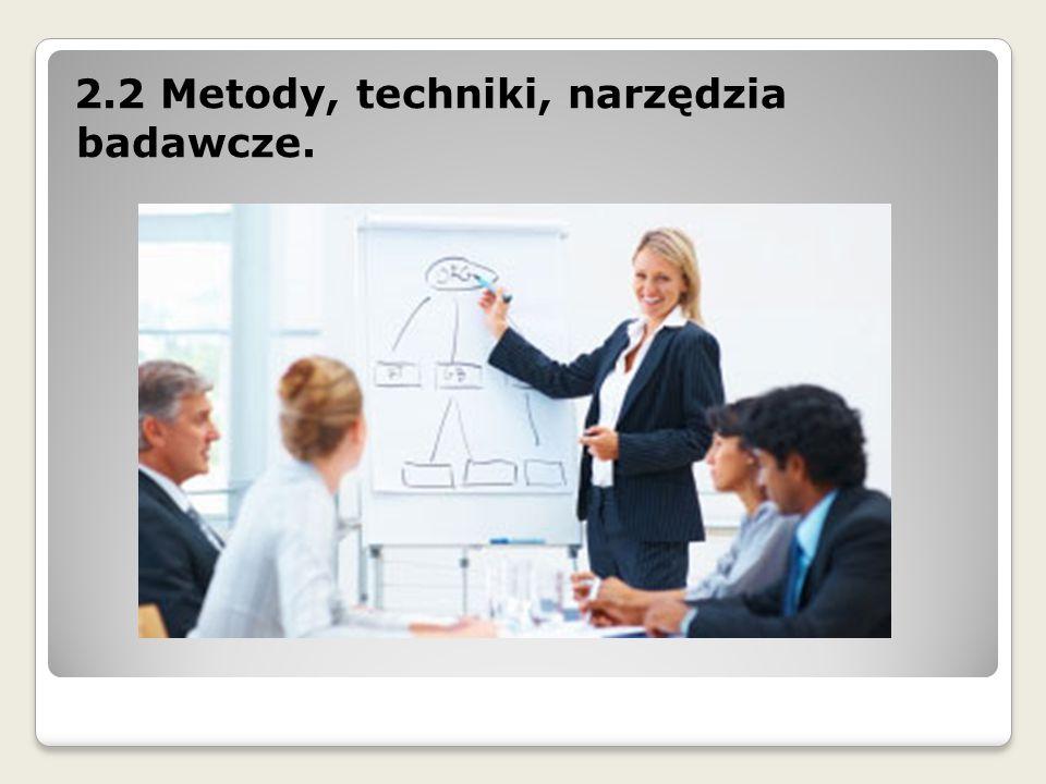 2.2 Metody, techniki, narzędzia badawcze.