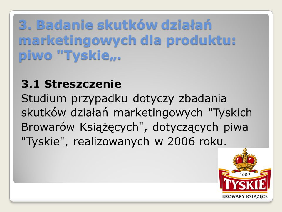 """3. Badanie skutków działań marketingowych dla produktu: piwo Tyskie""""."""