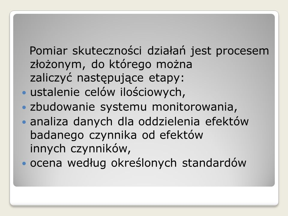 Pomiar skuteczności działań jest procesem złożonym, do którego można zaliczyć następujące etapy: