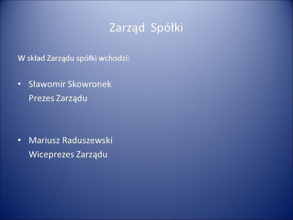 Zarząd Spółki Sławomir Skowronek Prezes Zarządu Mariusz Raduszewski